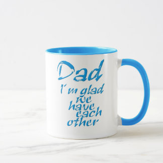 Dad I´m glad we have each to other Mug
