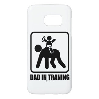 Dad in training samsung galaxy s7 case