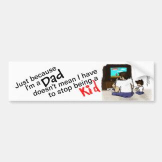 Dad Is Still a Kid Bumper Sticker Car Bumper Sticker