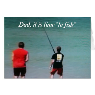 DAD-IT'S TIME TO FISH-HOMECOMING CARD