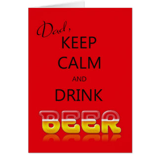Dad Keep calm and drink beer birthday card