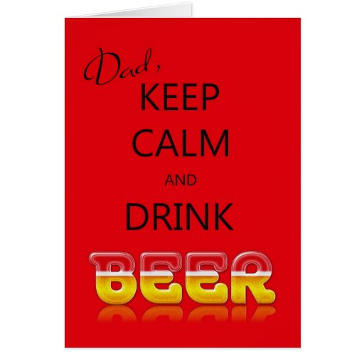 Dad, Keep Calm And Drink Beer Birthday Card