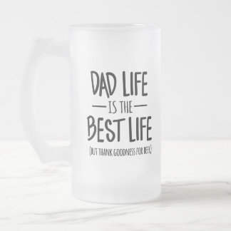 Dad Life is the Best Life Beer Mug