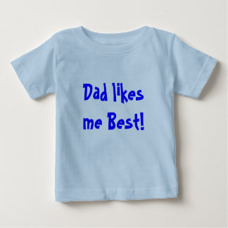 Dad likes me Best! Baby T-Shirt