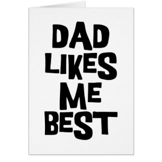 Dad Likes Me Best Card