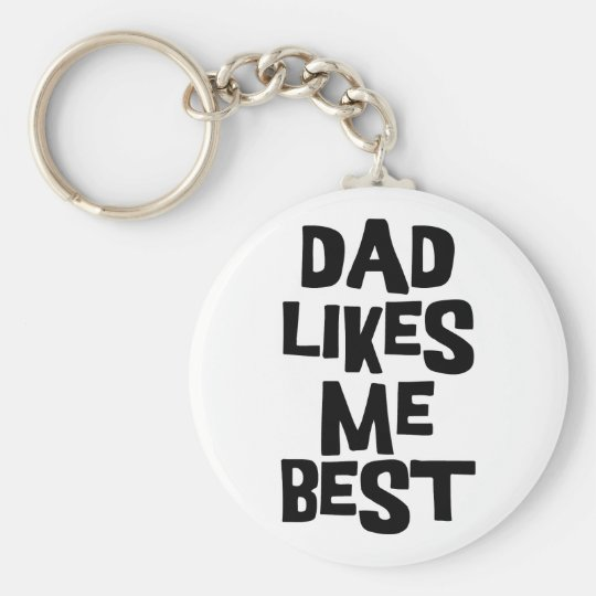 Dad Likes Me Best Keychain