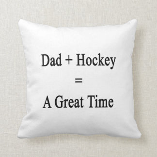 Dad Plus Hockey Equals A Great Time Pillow