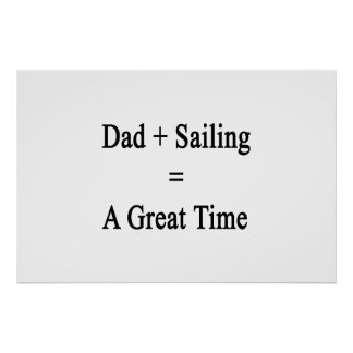 Dad Plus Sailing Equals A Great Time Poster
