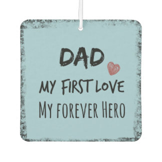 Dad Quote; First Love, Forever Hero