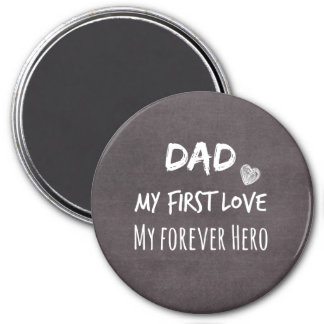 Dad Quote: My First Love, My Forever Hero 3 Inch Round Magnet