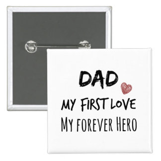 Dad Quote My First Love My Forever Hero Pinback Buttons
