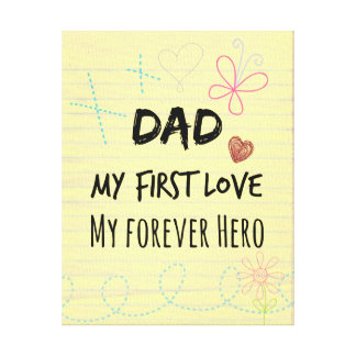 Dad Quote: My First Love, My Forever Hero Canvas Print
