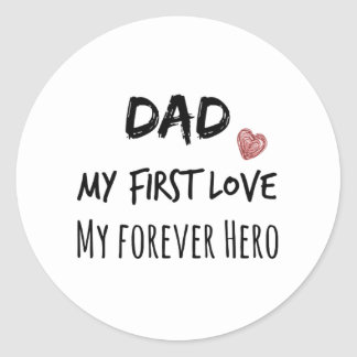 Dad Quote: My First Love, My Forever Hero Classic Round Sticker