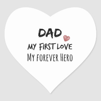 Dad Quote: My First Love, My Forever Hero Heart Sticker