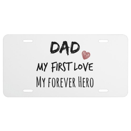 Dad Quote: My First Love, My Forever Hero License Plate