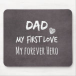 Dad Quote: My First Love, My Forever Hero Mouse Pad