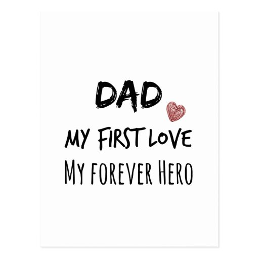 dad quote my first love my forever hero postcard zazzle. Black Bedroom Furniture Sets. Home Design Ideas