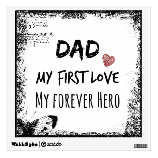 Dad Quote: My First Love, My Forever Hero Wall Sticker