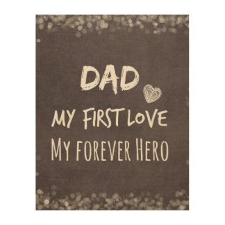 Dad Quote: My First Love, My Forever Hero Wood Print