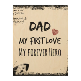 Dad Quote: My First Love, My Forever Hero Wood Wall Art