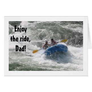 """DAD"" RAFTERS SAY ""ENJOY THE RIDE"" &YOUR BIRTHDAY CARD"