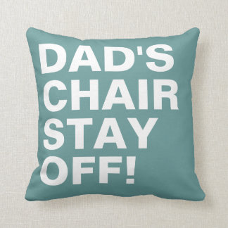 Dad s Chair Stay Off Funny Throw Pillows