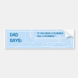 Dad Says (Plumber) Bumper Sticker