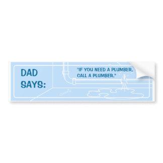 Dad Says (Plumber) Bumper Sticker
