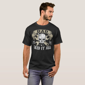 Dad Seen It All Done It All Fixed It All T-Shirt