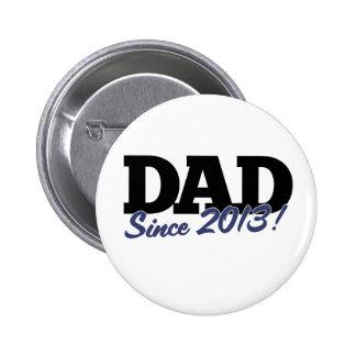 Dad since 2013 pinback button