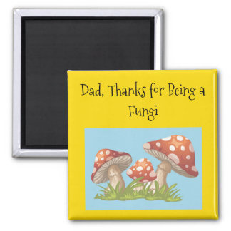 Dad, thanks for being a Fungi! Magnet
