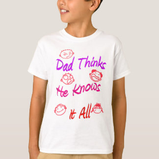 Dad Thinks He Knows It All T-Shirt