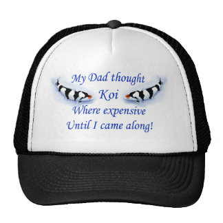 Dad thought koi where expensive....blue trucker hat