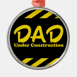 Dad Under Construction Metal Ornament