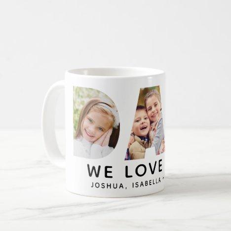 Dad We Love You Custom Father's Day Photo Collage Coffee Mug