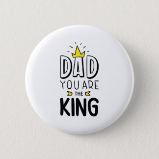 Dad You Are The King Button