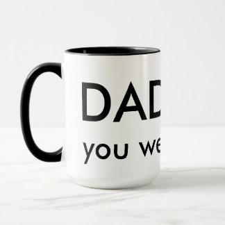Dad, You were right Mug