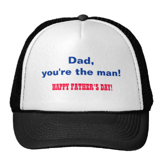 Dad, you're the man. Happy Father's Day! Trucker Hats