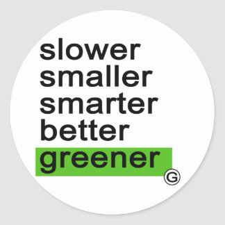 Dadawan Slower smaller smarter better greener Round Stickers