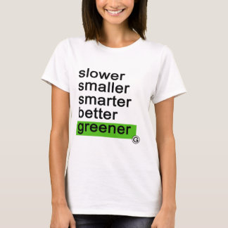 Dadawan Slower smaller smarter better greener T-Shirt
