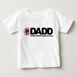 DADD Daddies Against Daughters Dating Baby T-Shirt