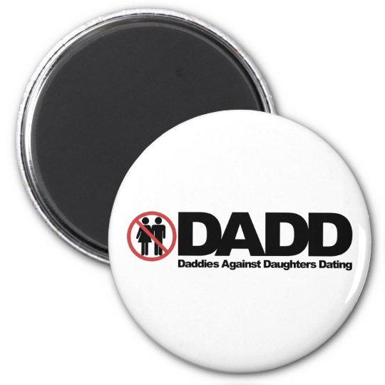 DADD Daddies Against Daughters Dating Magnet