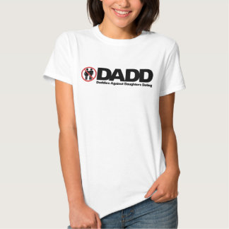 DADD Daddies Against Daughters Dating Shirt