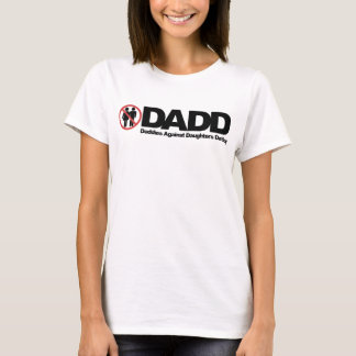 DADD Daddies Against Daughters Dating T-Shirt