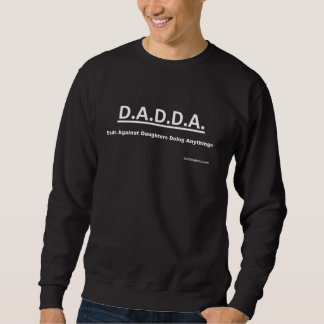 DADDA Dads Against Daughters Doing Anything Sweat Sweatshirt