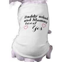 Daddy asked and mommy said yes funny dog wedding tee