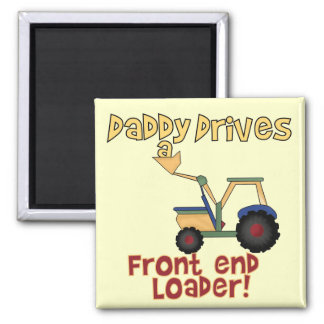 Daddy Drives a Loader T-shirts and Gifts Fridge Magnets