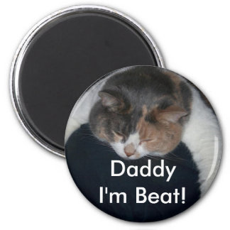 Daddy I'm Beat! Magnet