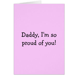 Daddy, I'm so proud of you! 2 Card
