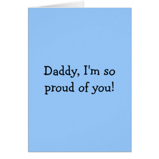 Daddy, I'm so proud of you! Card